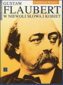 Gustaw Flaubert. W niewoli słowa i kobiet